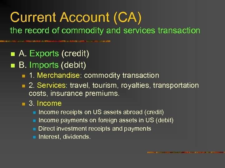 Current Account (CA) the record of commodity and services transaction n n A. Exports