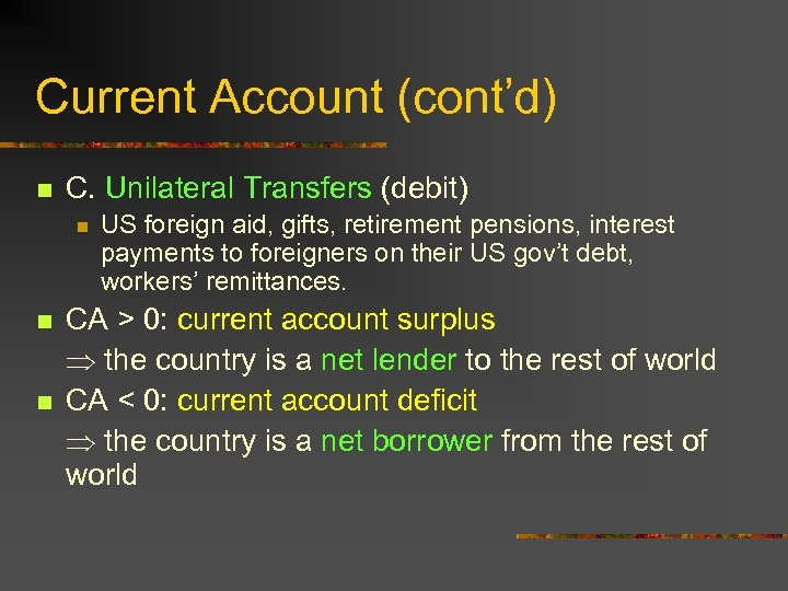Current Account (cont'd) n C. Unilateral Transfers (debit) n n n US foreign aid,