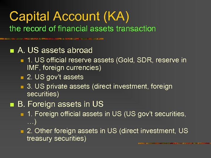 Capital Account (KA) the record of financial assets transaction n A. US assets abroad