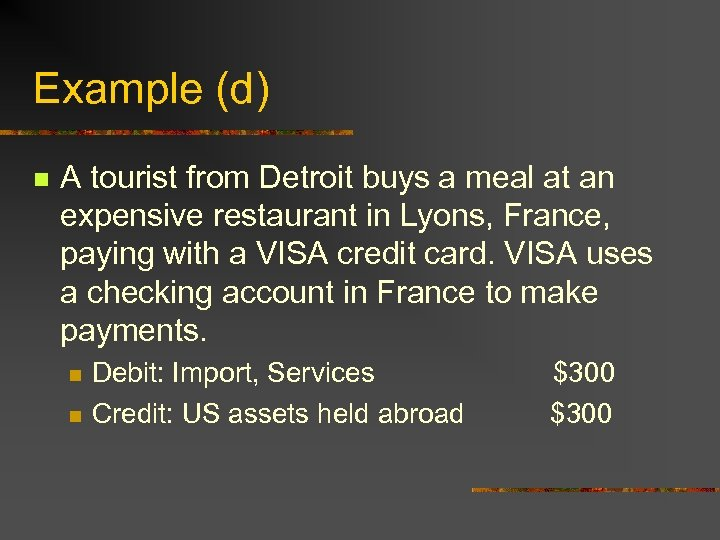 Example (d) n A tourist from Detroit buys a meal at an expensive restaurant