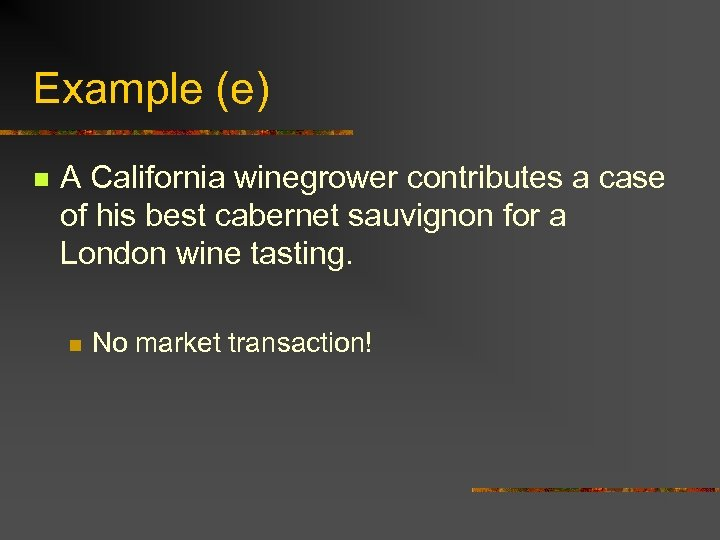 Example (e) n A California winegrower contributes a case of his best cabernet sauvignon