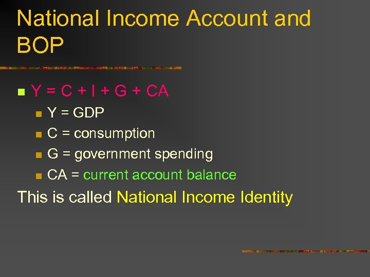 National Income Account and BOP n Y = C + I + G +
