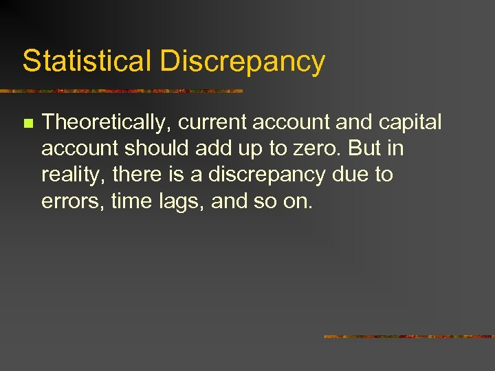 Statistical Discrepancy n Theoretically, current account and capital account should add up to zero.