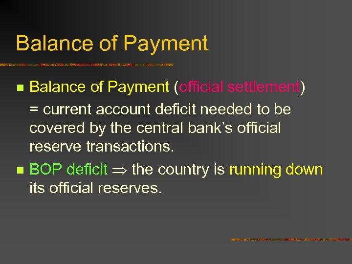 Balance of Payment n n Balance of Payment (official settlement) = current account deficit