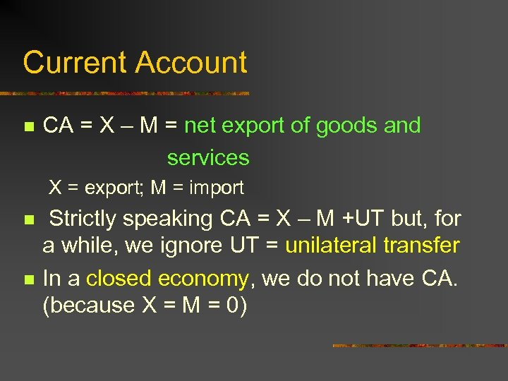 Current Account n CA = X – M = net export of goods and