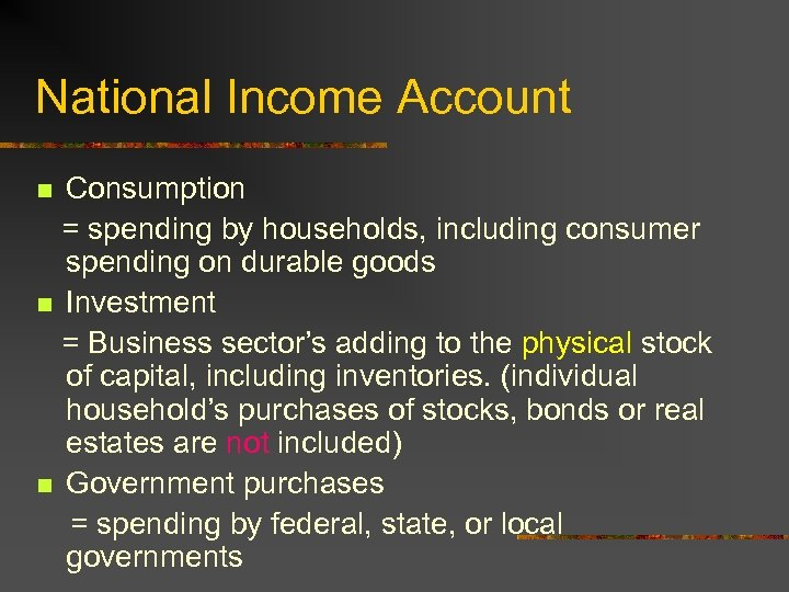 National Income Account Consumption = spending by households, including consumer spending on durable goods