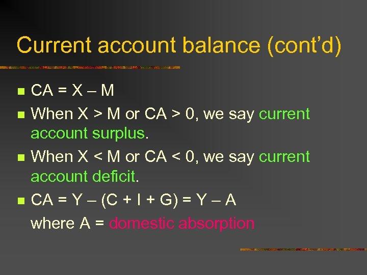 Current account balance (cont'd) CA = X – M n When X > M