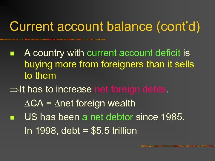 Current account balance (cont'd) A country with current account deficit is buying more from