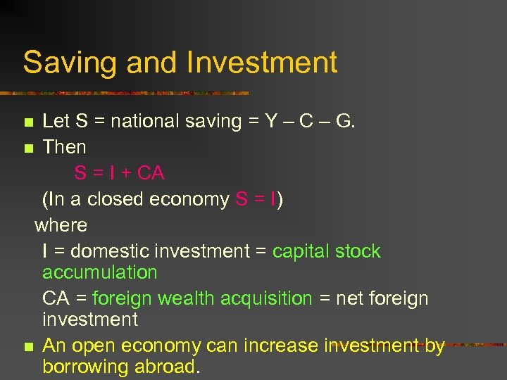 Saving and Investment Let S = national saving = Y – C – G.