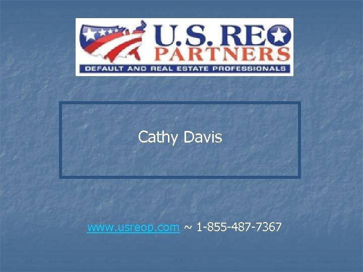 Cathy Davis www. usreop. com ~ 1 -855 -487 -7367