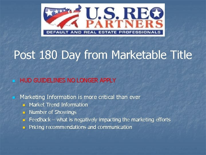 Post 180 Day from Marketable Title n HUD GUIDELINES NO LONGER APPLY n Marketing