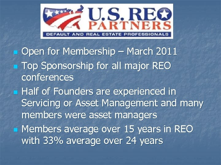 n n Open for Membership – March 2011 Top Sponsorship for all major REO