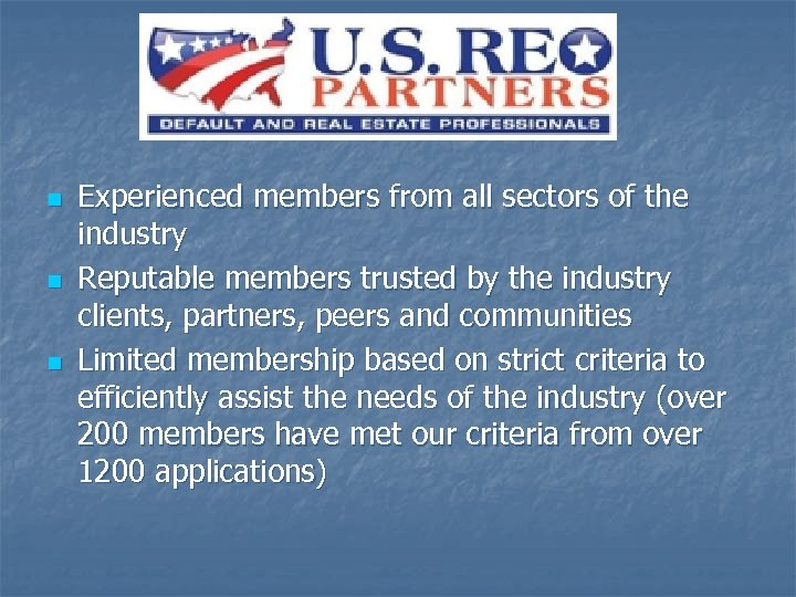 n n n Experienced members from all sectors of the industry Reputable members trusted