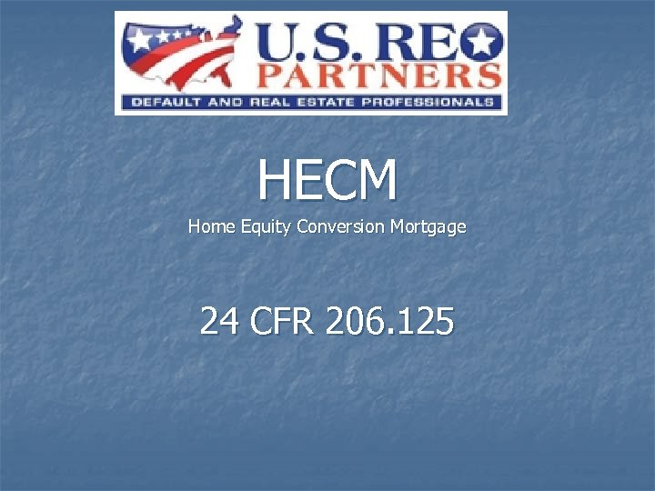 HECM Home Equity Conversion Mortgage 24 CFR 206. 125
