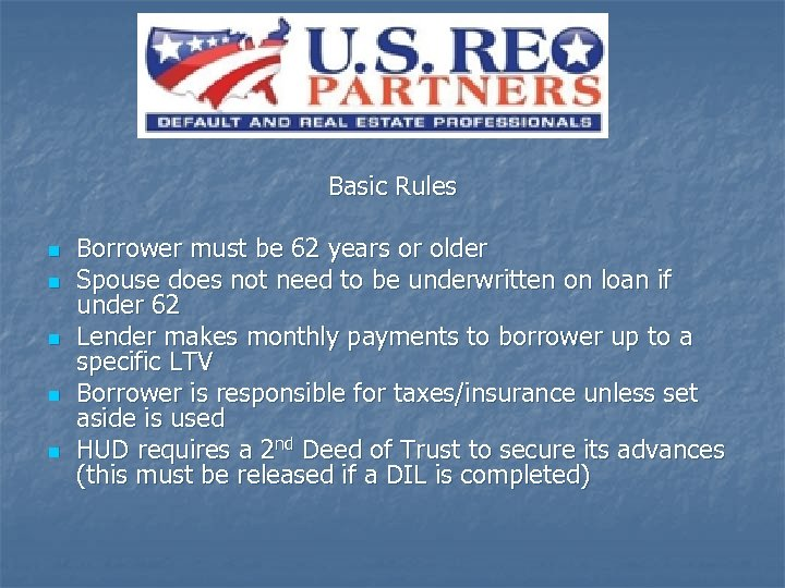 Basic Rules n n n Borrower must be 62 years or older Spouse does