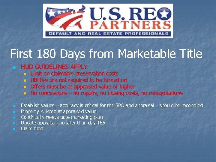 First 180 Days from Marketable Title n HUD GUIDELINES APPLY n n n n