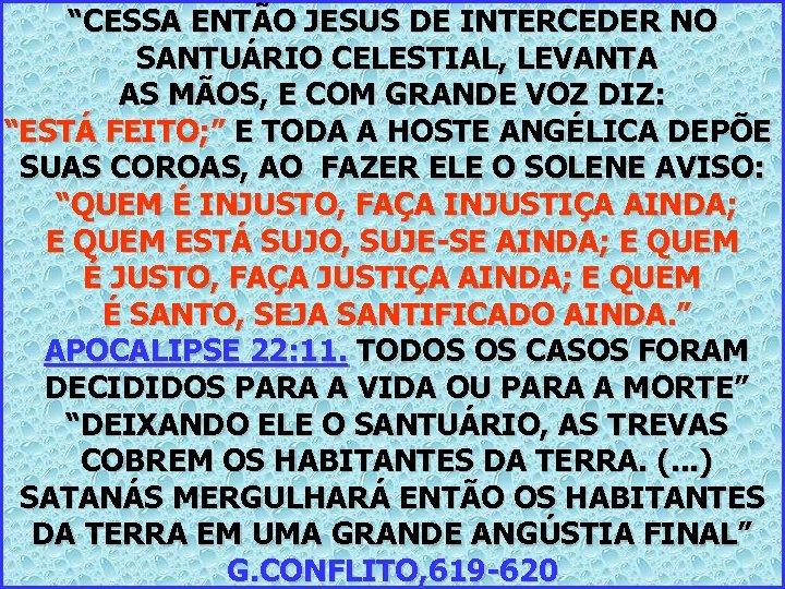 """""""CESSA ENTÃO JESUS DE INTERCEDER NO SANTUÁRIO CELESTIAL, LEVANTA AS MÃOS, E COM GRANDE"""