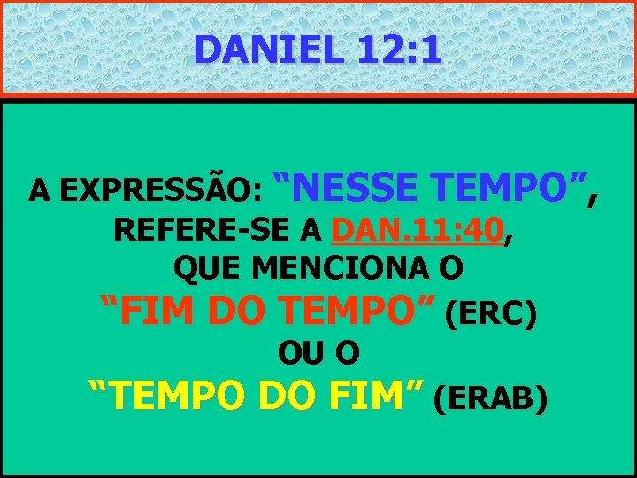 """DANIEL 12: 1 • """"NESSE TEMPO SE LEVANTARÁ MIGUEL, O GRANDE PRÍNCIPE QUE A"""