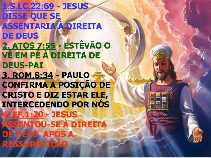 1. S. LC. 22: 69 - JESUS DISSE QUE SE ASSENTARIA À DIREITA DE