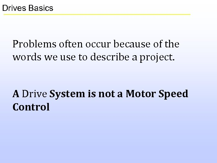 Drives Basics Problems often occur because of the words we use to describe a