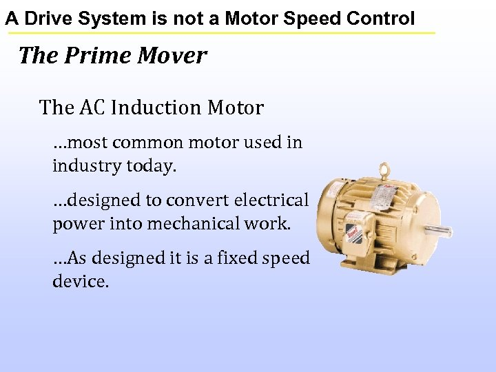 A Drive System is not a Motor Speed Control The Prime Mover The AC