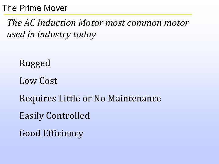 The Prime Mover The AC Induction Motor most common motor used in industry today