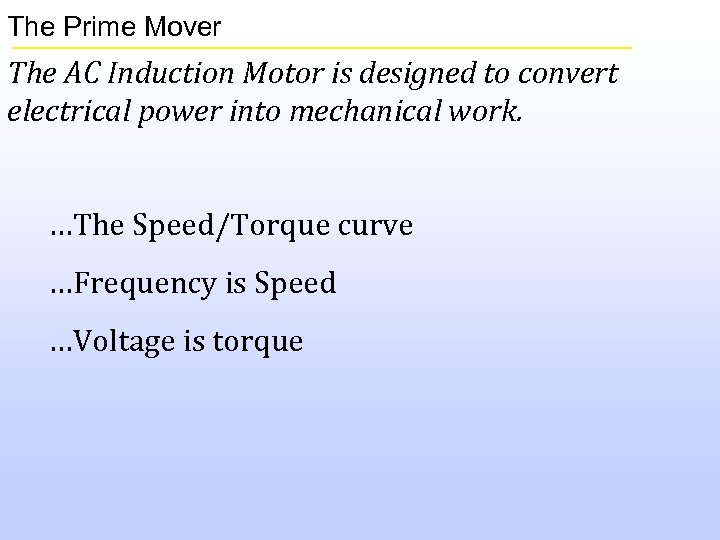 The Prime Mover The AC Induction Motor is designed to convert electrical power into