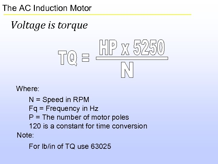 The AC Induction Motor Voltage is torque Where: N = Speed in RPM Fq