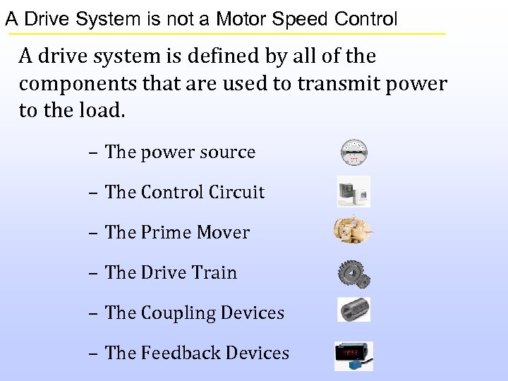 A Drive System is not a Motor Speed Control A drive system is defined