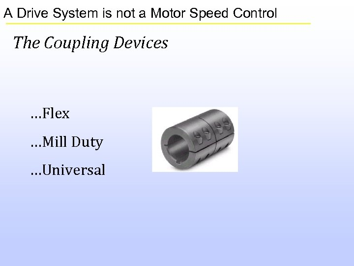 A Drive System is not a Motor Speed Control The Coupling Devices …Flex …Mill