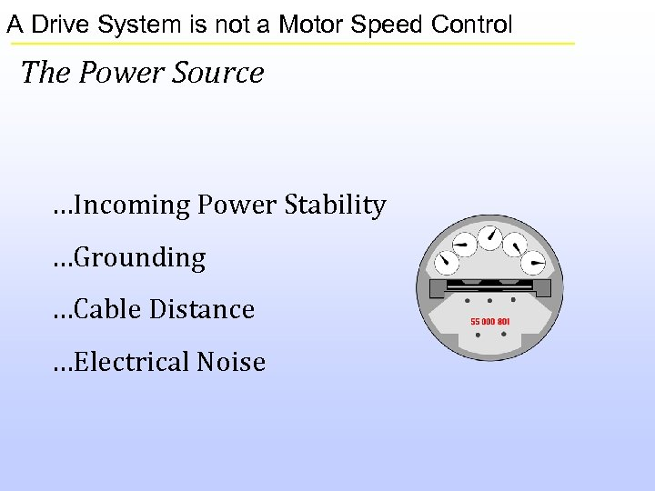 A Drive System is not a Motor Speed Control The Power Source …Incoming Power
