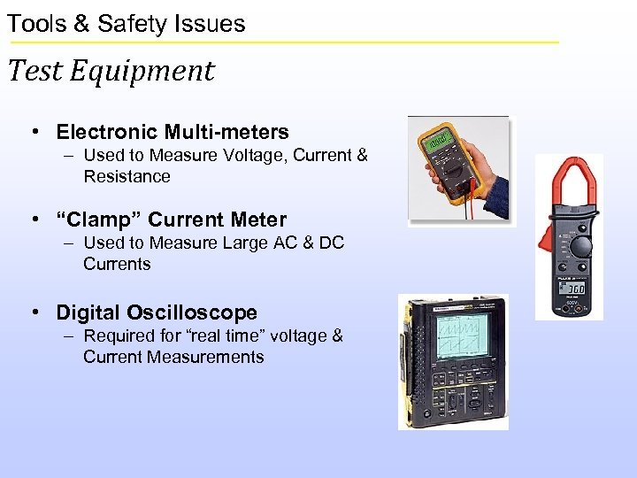 Tools & Safety Issues Test Equipment • Electronic Multi-meters – Used to Measure Voltage,