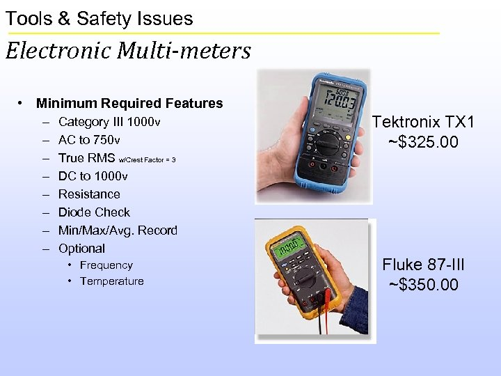 Tools & Safety Issues Electronic Multi-meters • Minimum Required Features – – – –