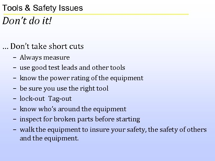 Tools & Safety Issues Don't do it! … Don't take short cuts – –