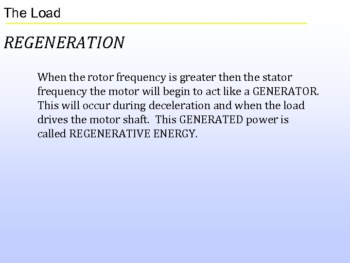 The Load REGENERATION When the rotor frequency is greater then the stator frequency the