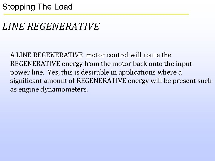 Stopping The Load LINE REGENERATIVE A LINE REGENERATIVE motor control will route the REGENERATIVE