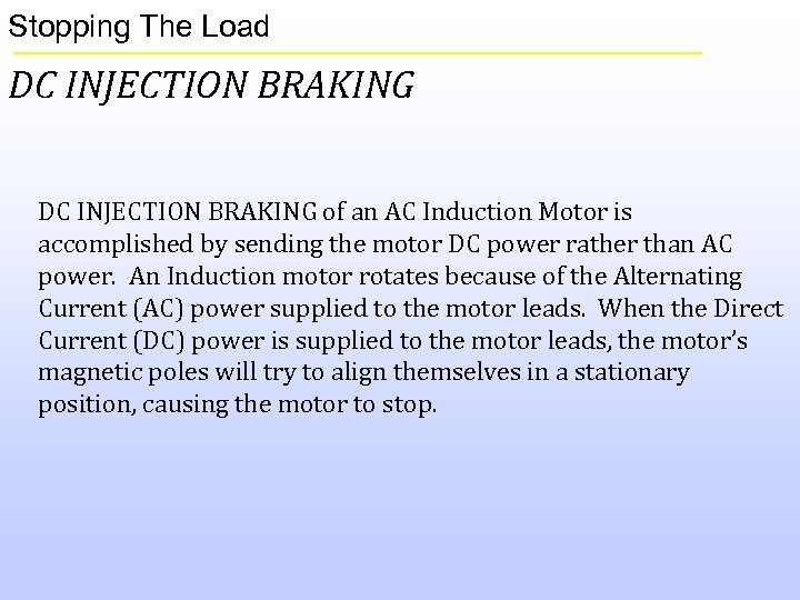 Stopping The Load DC INJECTION BRAKING of an AC Induction Motor is accomplished by
