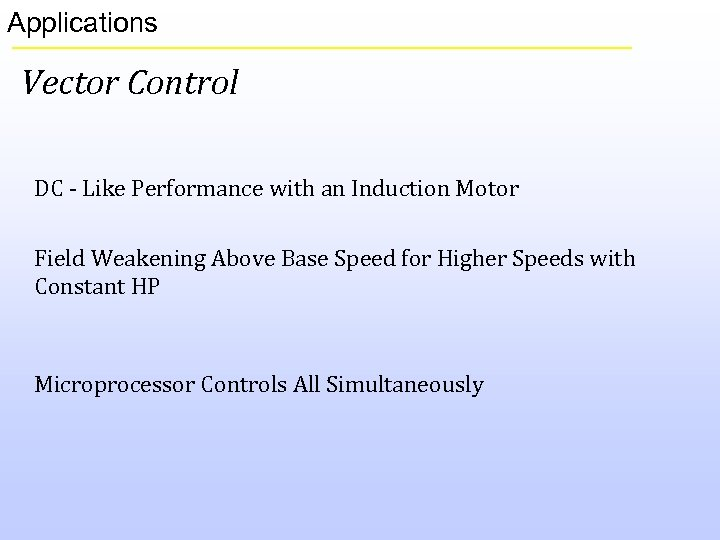 Applications Vector Control DC - Like Performance with an Induction Motor Field Weakening Above