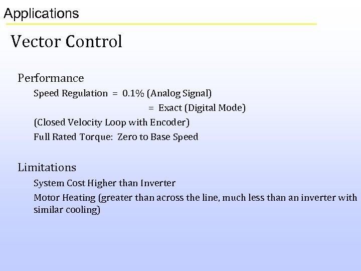 Applications Vector Control Performance Speed Regulation = 0. 1% (Analog Signal) = Exact (Digital