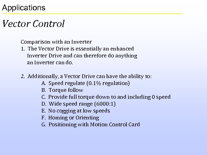 Applications Vector Control Comparison with an Inverter 1. The Vector Drive is essentially an