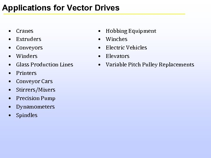 Applications for Vector Drives • • • Cranes Extruders Conveyors Winders Glass Production Lines