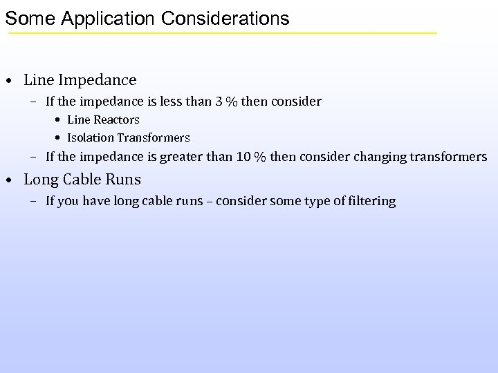 Some Application Considerations • Line Impedance – If the impedance is less than 3