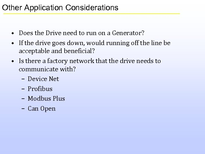 Other Application Considerations • Does the Drive need to run on a Generator? •