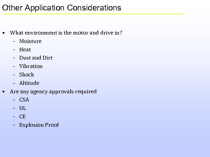 Other Application Considerations • What environment is the motor and drive in? – Moisture