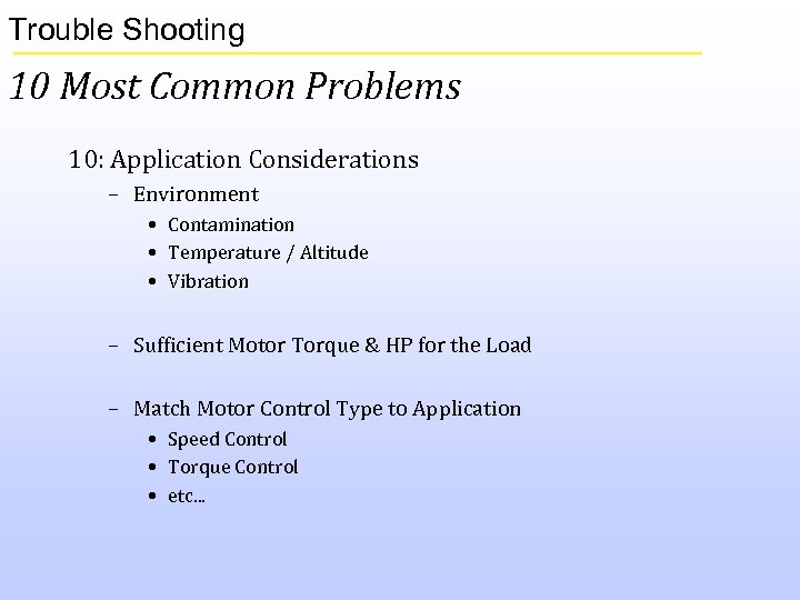 Trouble Shooting 10 Most Common Problems 10: Application Considerations – Environment • Contamination •