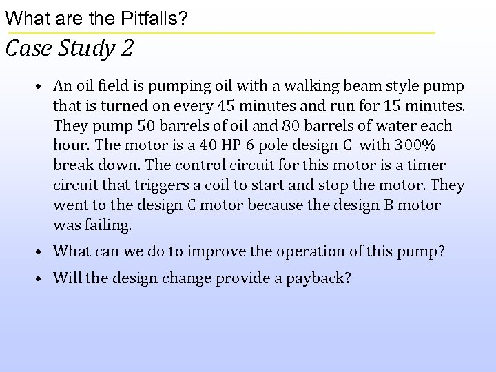 What are the Pitfalls? Case Study 2 • An oil field is pumping oil