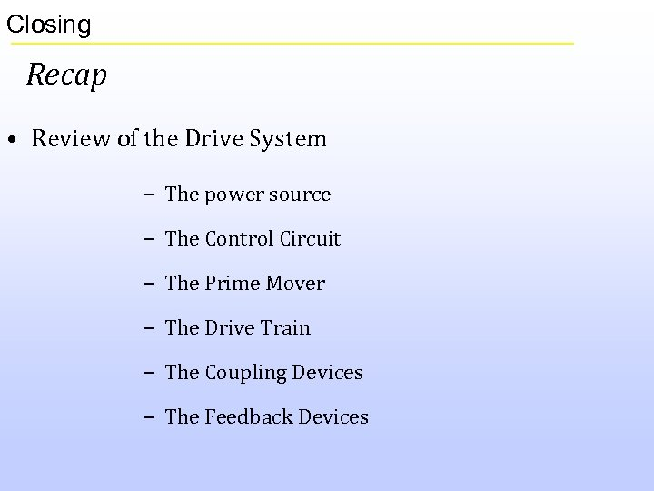 Closing Recap • Review of the Drive System – The power source – The