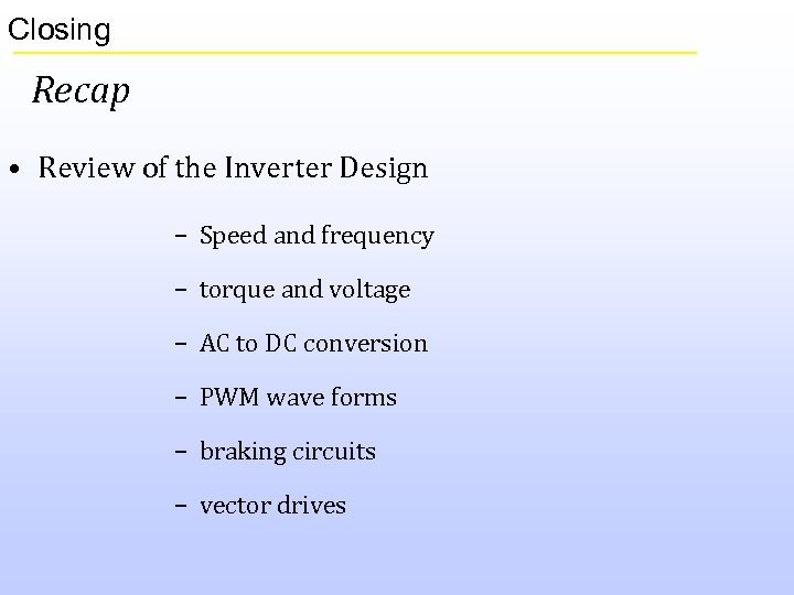 Closing Recap • Review of the Inverter Design – Speed and frequency – torque