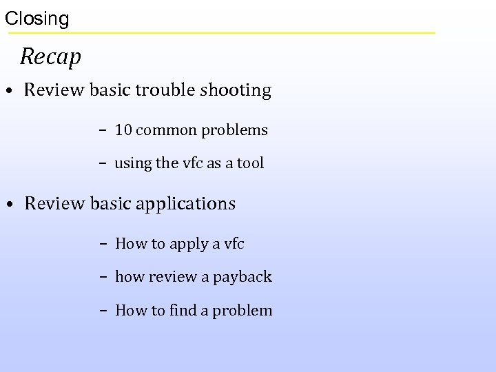 Closing Recap • Review basic trouble shooting – 10 common problems – using the