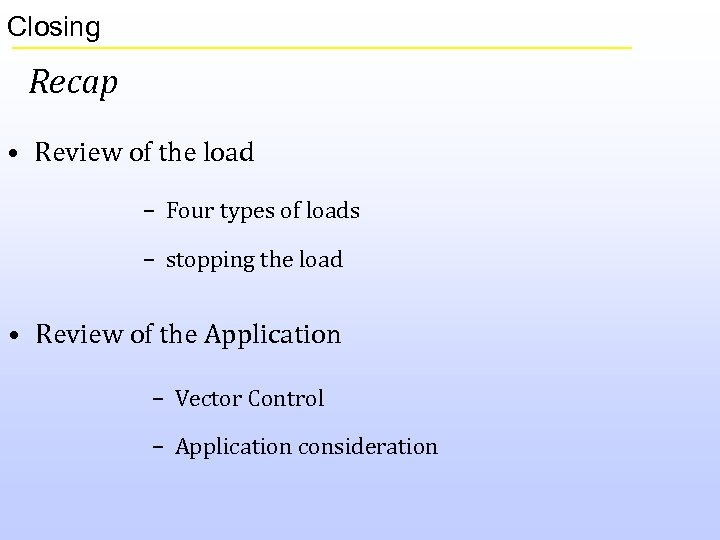 Closing Recap • Review of the load – Four types of loads – stopping